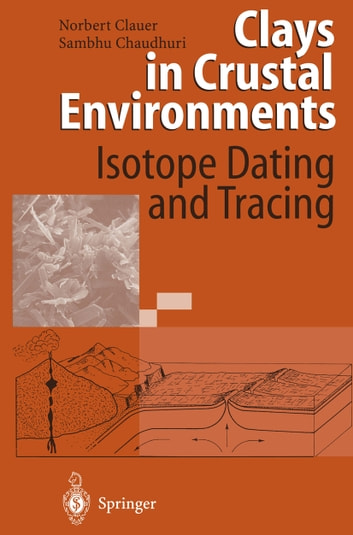 Clays in Crustal Environments - Isotope Dating and Tracing ebook by Norbert Clauer,Sambhu Chaudhuri