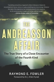 The Andreasson Affair - The True Story of a Close Encounter of the Fourth Kind ebook by Raymond E. Fowler