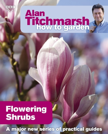 Alan Titchmarsh How to Garden: Flowering Shrubs ebook by Alan Titchmarsh