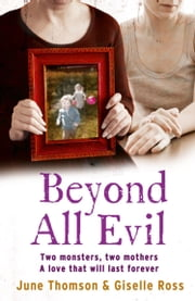 Beyond All Evil: Two monsters, two mothers, a love that will last forever ebook by June Thomson,Giselle Ross,Marion Scott,Jim McBeth