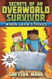When Lava Strikes - Secrets of an Overworld Survivor, #2 ebook by Greyson Mann, Grace Sandford