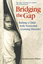 Bridging the Gap - Raising A Child With Nonverbal Learning Disorder ebook by Rondalyn Varney Whitney