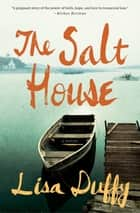 The Salt House - A Novel ebook by Lisa Duffy