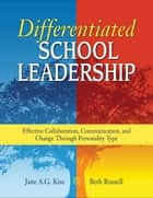 Differentiated School Leadership - Effective Collaboration, Communication, and Change Through Personality Type ebook by Jane A. G. Kise, Dr. Beth Ross-Shannon Russell