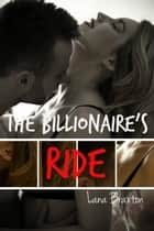The Billionaire's Ride - Billionaire Desire, #1 ebook by Lana Braxton
