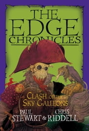 Edge Chronicles: Clash of the Sky Galleons ebook by Paul Stewart,Chris Riddell