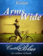 Arms Open Wide: Short Fiction ebook by CJ Hawk