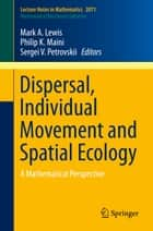 Dispersal, Individual Movement and Spatial Ecology ebook by Mark A. Lewis,Philip Maini,Sergei V. Petrovskii