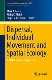 Dispersal, Individual Movement and Spatial Ecology - A Mathematical Perspective ebook by Mark A. Lewis,Philip Maini,Sergei V. Petrovskii