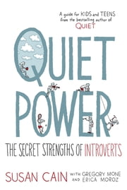 Quiet Power - The Secret Strengths of Introverts ebook by Susan Cain,Gregory Mone,Grant Snider,Erica Moroz