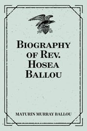 Biography of Rev. Hosea Ballou ebook by Maturin Murray Ballou