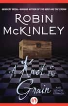 A Knot in the Grain ebook by Robin McKinley