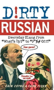 Dirty Russian - Everyday Slang from ebook by Erin Coyne,Igor Fisun