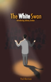 The White Swan: Introducing Johnny Jordan ebook by Paul Morrison