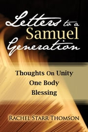 Letters to a Samuel Generation: Thoughts on Unity; One Body; Blessing ebook by Rachel Starr Thomson
