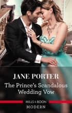 The Prince's Scandalous Wedding Vow ebook by Jane Porter