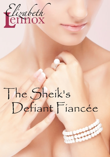 The Sheik's Defiant Fiancée ebook by Elizabeth Lennox