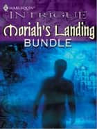 Moriah's Landing Bundle - Secret Sanctuary\Howling in the Darkness\Scarlet Vows\Behind the Veil ebook by Amanda Stevens, B.J. Daniels, Dani Sinclair,...