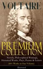 VOLTAIRE - Premium Collection: Novels, Philosophical Writings, Historical Works, Plays, Poems & Letters (60+ Works in One Volume) - Illustrated - Candide, A Philosophical Dictionary, A Treatise on Toleration, Plato's Dream, The Princess of Babylon, Zadig, The Huron, Socrates, The Sage and the Atheist, Dialogues, Oedipus, Caesar… ebook by Voltaire, Tobias Smollett, William F. Fleming,...