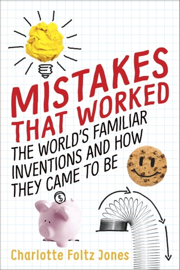 Mistakes That Worked - 40 Familiar Inventions & How They Came to Be ebook by Charlotte Foltz Jones