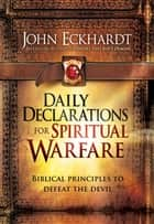 Daily Declarations for Spiritual Warfare ebook by John Eckhardt
