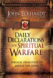 Daily Declarations for Spiritual Warfare - Biblical Principles to Defeat the Devil ebook by John Eckhardt