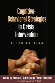 Cognitive-Behavioral Strategies in Crisis Intervention, Third Edition ebook by Frank M. Dattilio, PhD, ABPP,...