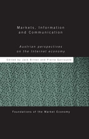 Markets, Information and Communication - Austrian Perspectives on the Internet Economy ebook by Jack Birner,Pierre Garrouste