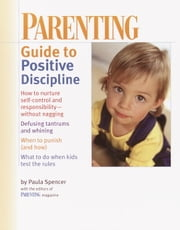 PARENTING: Guide to Positive Discipline ebook by Parenting Magazine Editors