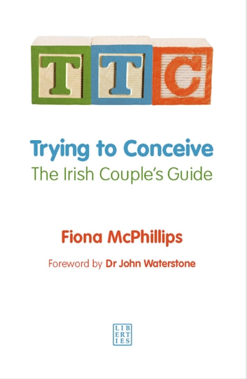 TTC: Trying to Conceive - The Irish Couple's Guide ebook by Fiona McPhillips