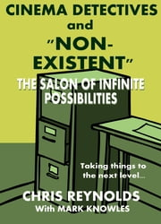 Cinema Detectives and Non-Existent: The Salon of Infinite Possibilities ebook by Chris Reynolds,Mark Knowles