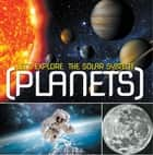 Let's Explore the Solar System (Planets) - Planets Book for Kids ebook by Baby Professor