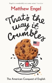 That's The Way It Crumbles: The American Conquest of English ebook by Matthew Engel