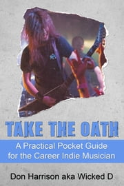 Take the Oath: A Practical Pocket Guide for the Career Indie Musician ebook by Don Harrison
