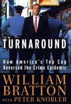 The Turnaround ebook by William Bratton,Peter Knobler