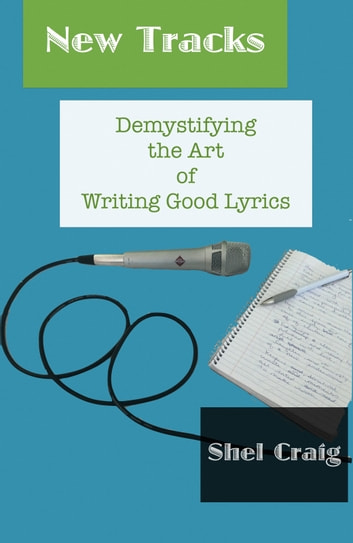 New Tracks - Demystifying the Art of Writing Good Lyrics ebook by Shel Craig