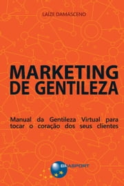 Marketing de Gentileza ebook by Laíze Damasceno
