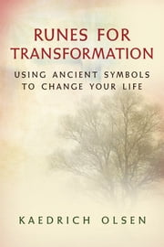 Runes for Transformation - Using Ancient Symbols to Change Your Life ebook by Olsen, Kaedrich