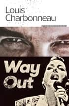 Way Out ebook by Louis Charbonneau