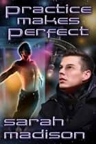 Practice Makes Perfect ebook by Sarah Madison