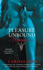 Pleasure Unbound ebook by Larissa Ione