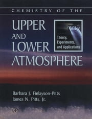 Chemistry of the Upper and Lower Atmosphere - Theory, Experiments, and Applications ebook by Barbara J. Finlayson-Pitts,James N. Pitts, Jr.