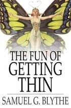 The Fun of Getting Thin ebook by Samuel G. Blythe
