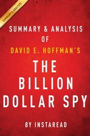 The Billion Dollar Spy: by David E. Hoffman | Summary & Analysis - A True Story of Cold War Espionage and Betrayal ebook by Instaread