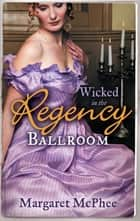 Wicked in the Regency Ballroom: The Wicked Earl / Untouched Mistress (Mills & Boon M&B) ebook by Margaret McPhee