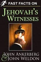 Fast Facts on Jehovah's Witnesses ebook by John Ankerberg