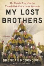 My Lost Brothers ebook by Brendan McDonough,Stephan Talty