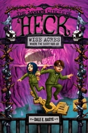Wise Acres: The Seventh Circle of Heck ebook by Dale E. Basye,Bob Dob