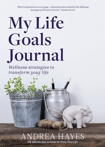 My Life Goals Journal - Wellness strategies to transform your life ebook by Andrea Hayes