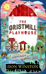The Gristmill Playhouse: A Nightmare in Three Acts ebook by Don Winston